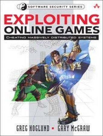 Exploiting Online Games by Greg Hoglund & Gary McGraw
