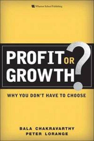 Profit or Growth? by Bala Chakravarthy & Peter Lorange