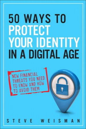 50 Ways to Protect Your Identity in a Digital Age by Steve Weisman