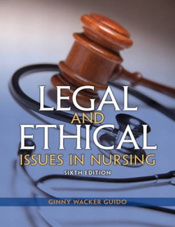 Legal and Ethical Issues in Nursing by Ginny Wacker Guido