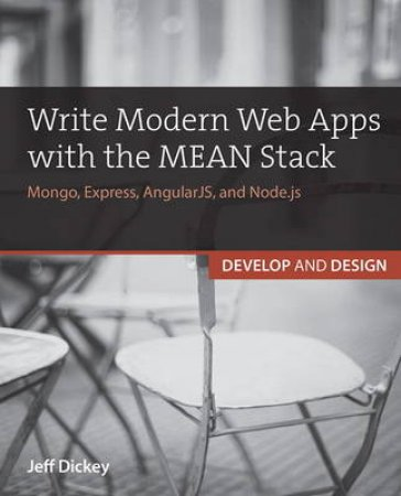 Write Modern Web Apps With the Mean Stack by Jeff Dickey
