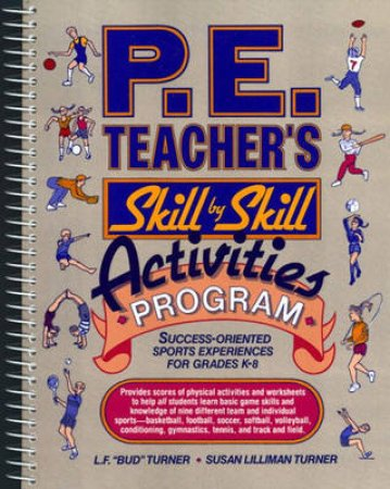 P.E. Teacher's Skill-By-Skill Activities Program by Lowell F. Turner & Susan Lilliman Turner