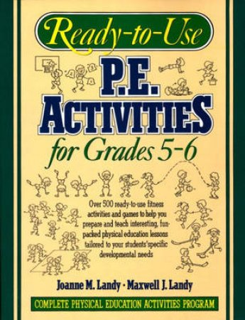 Ready-To-Use P.E. Activities for Grades 5-6 by Joanne M. Landy & Maxwell J. Landy
