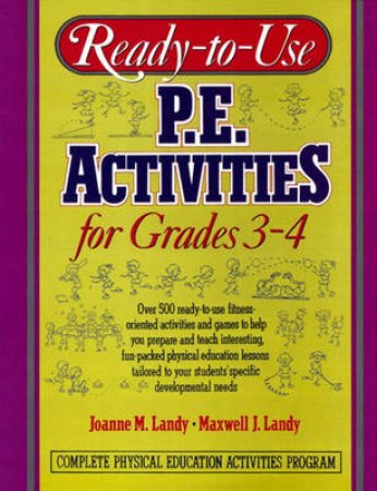 Ready-To-Use P.E. Activities for Grades 3-4 by Joanne M. Landy & Maxwell J. Landy