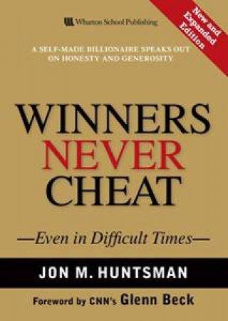 Winners Never Cheat by Jon M. Huntsman