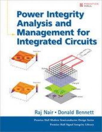Power Integrity Analysis and Management for Integrated Circuits by Rajendran Nair & Donald Bennett