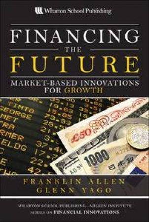 Financing the Future by Franklin Allen & Glenn Yago