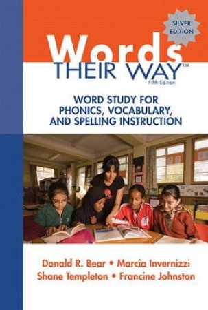Words Their Way by Donald R. Bear & Marcia Invernizzi & Shane Templeton & Francine Johnston