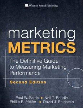 Marketing Metrics by Paul W. Farris & Neil T. Bendle & Phillip E. Pfeifer & David J. Reibstein