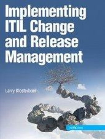 Implementing ITIL Change and Release Management by Larry Klosterboer