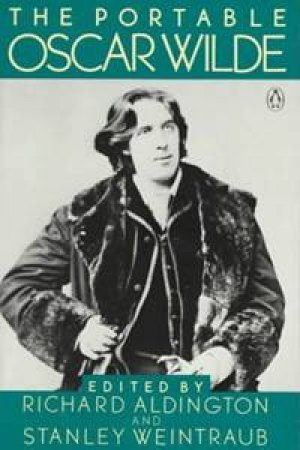 The Portable Oscar Wilde by Oscar Wilde & Stanley Weintraub & Richard Aldington