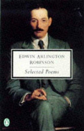 Selected Poems by Edwin Arlington Robinson & Robert Faggen