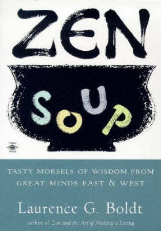 Zen Soup by Laurence G. Boldt