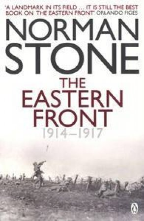 The Eastern Front, 1914-1917 by Norman Stone