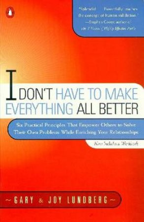 I Don't Have to Make Everything All Better by Gary B. Lundberg & Joy Saunders Lundberg