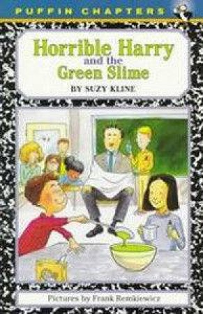 Horrible Harry and the Green Slime by Suzy Kline & Frank Remkiewicz