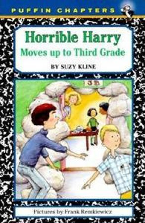 Horrible Harry Moves Up to Third Grade by Suzy Kline & Frank Remkiewicz
