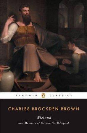 Wieland and Memoirs of Carwin the Biloquist by Charles Brockden Brown & Jay Fliegelman