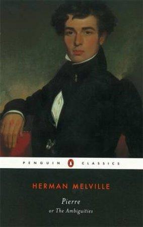 Pierre, Or, the Ambiguities by Herman Melville & William C. Spengemann
