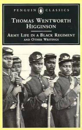 Army Life in a Black Regiment by Thomas Wentworth Higginson & R. D. Madison