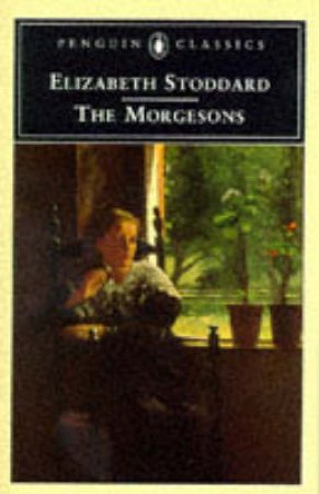The Morgesons by Elizabeth Stoddard & Lawrence Buell & Sandra A. Zagarell
