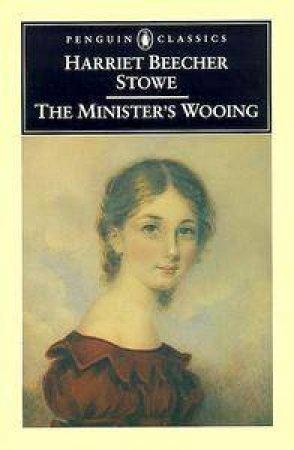 The Minister's Wooing by Harriet Beecher Stowe & Susan K. Harris & Danielle Conger