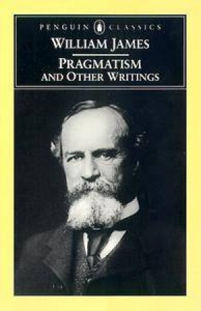Pragmatism and Other Writings by William James & Giles B. Gunn