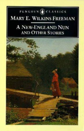 A New England Nun and Other Stories by Mary Eleanor Wilkins Freeman & Sandra A. Zagraell
