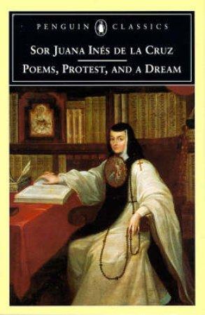 Poems, Protest, and a Dream by Sister Juana Ines de la Cruz & Margaret Sayers Peden & Ilan Stavans
