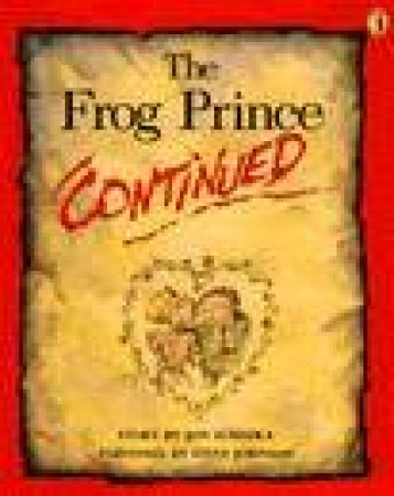 The Frog Prince Continued by Jon Scieszka & Steve Johnson