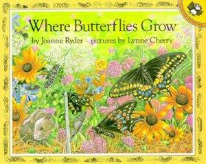 Where Butterflies Grow by Joanne Ryder & Lynne Cherry
