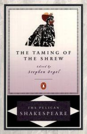 The Taming of the Shrew by William Shakespeare & Stephen Orgel