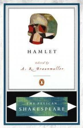 The Tragical History of Hamlet Prince of Denmark by William Shakespeare & A. R. Braunmuller