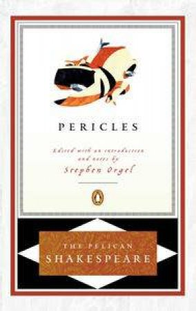 Pericles, Prince of Tyre by William Shakespeare & Stephen Orgel