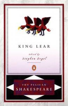 King Lear by William Shakespeare & Stephen Orgel
