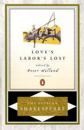 Love's Labor's Lost by William Shakespeare & Peter Holland