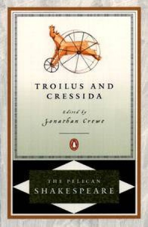 Troilus and Cressida by William Shakespeare & Jonathan V. Crewe