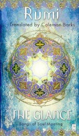 The Glance by Maulana Jalal Al-Din Rumi & Coleman Barks