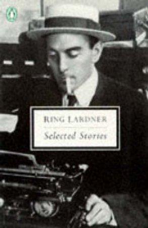 Selected Stories by Ring Lardner & Jonathan Yardley
