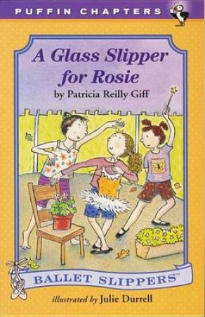 A Glass Slipper for Rosie by Patricia Reilly Giff & Julie Durrell