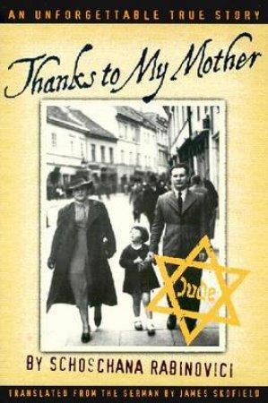 Thanks to My Mother by Schoschana Rabinovici & James Skofield