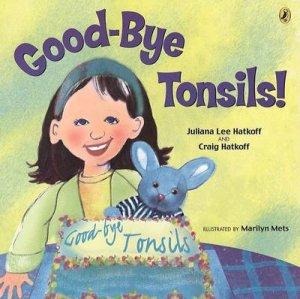 Good-Bye Tonsils! by Juliana Lee Hatkoff & Craig Hatkoff & Marilyn Mets