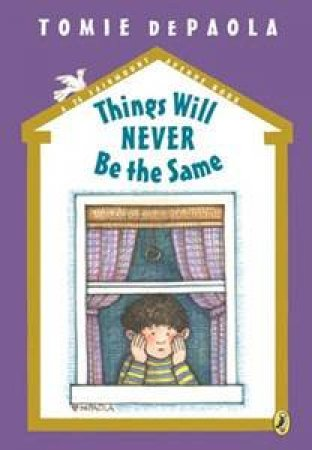 Things Will Never Be the Same by Tomie dePaola & Tomie dePaola