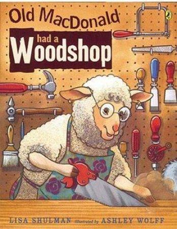 Old Macdonald Had a Woodshop by Lisa Shulman & Ashley Wolff