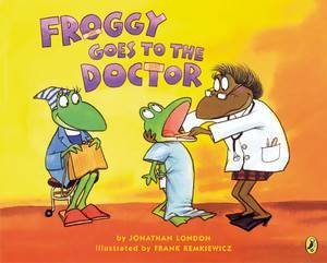 Froggy Goes to the Doctor by Jonathan London & Frank Remkiewicz
