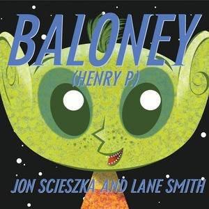 Baloney Henry P. by Jon Scieszka & Lane Smith & Molly Leach