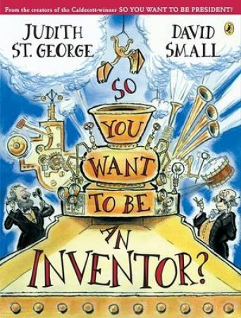 So You Want to Be an Inventor? by Judith St. George & David Small