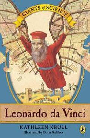 Leonardo Da Vinci by Kathleen Krull & Boris Kulikov