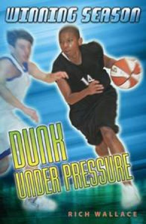Dunk Under Pressure by Rich Wallace