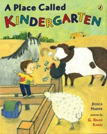 A Place Called Kindergarten by Jessica Harper & G. Brian Karas